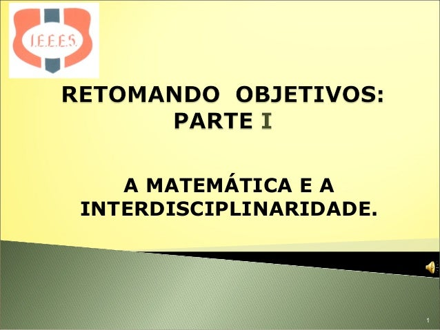 1 A MATEMÁTICA E A INTERDISCIPLINARIDADE.