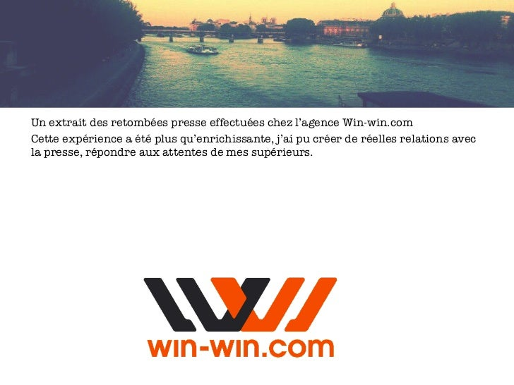 Un extrait des retombées presse effectuées chez l'agence Win-win.comCette expérience a été plus qu'enrichissante, j'ai pu ...