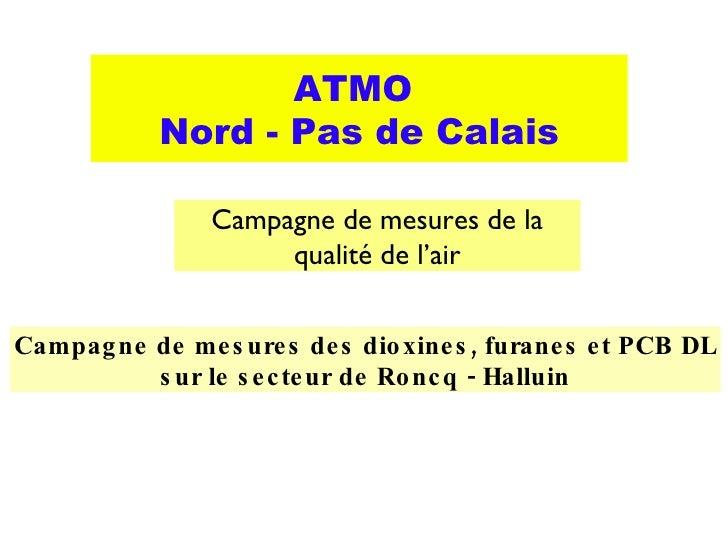 Campagne de mesures de la qualité de l'air ATMO  Nord - Pas de Calais Campagne de mesures des dioxines, furanes et PCB DL ...