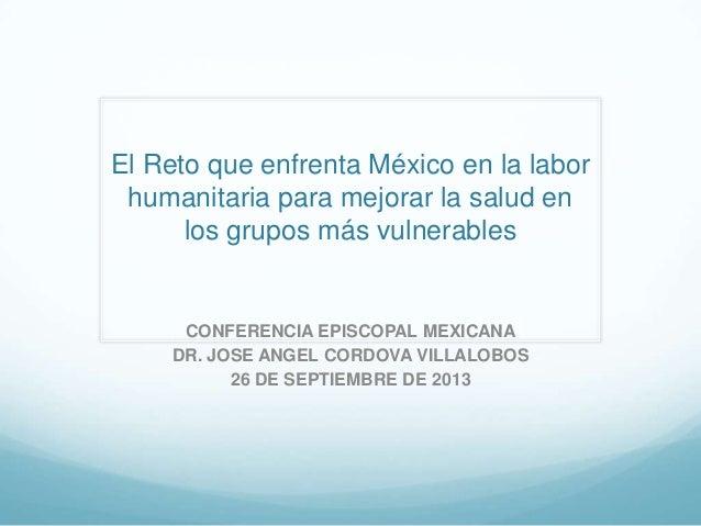 El Reto que enfrenta México en la labor humanitaria para mejorar la salud en los grupos más vulnerables CONFERENCIA EPISCO...