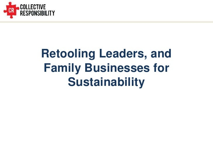 Retooling Leaders, and <br />Family Businesses for <br />Sustainability<br />