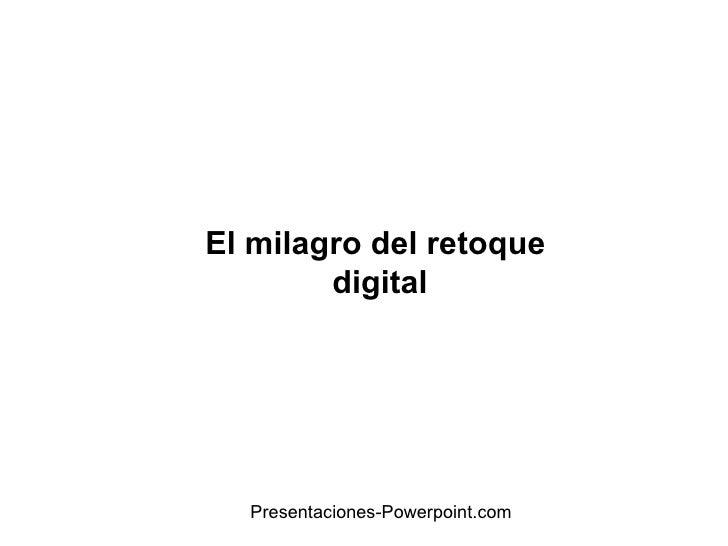 El milagro del retoque  digital Presentaciones-Powerpoint.com
