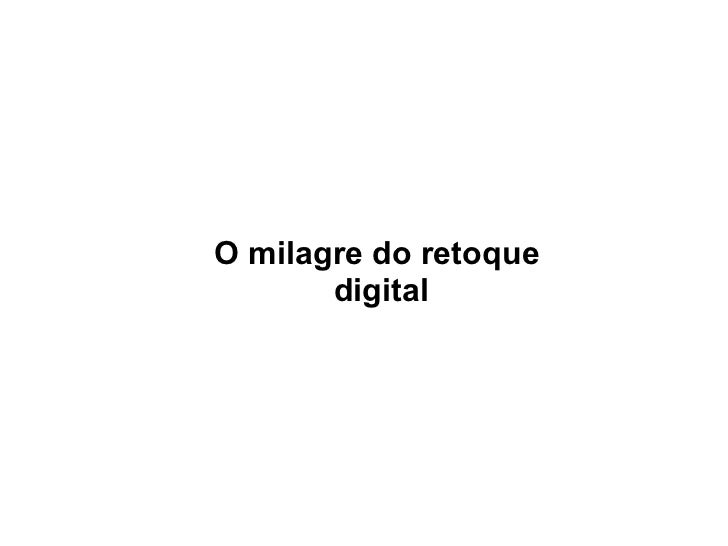 O milagre do retoque  digital
