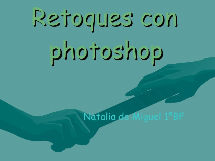 Retoques con  photoshop   Natalia de Miguel 1ºBF