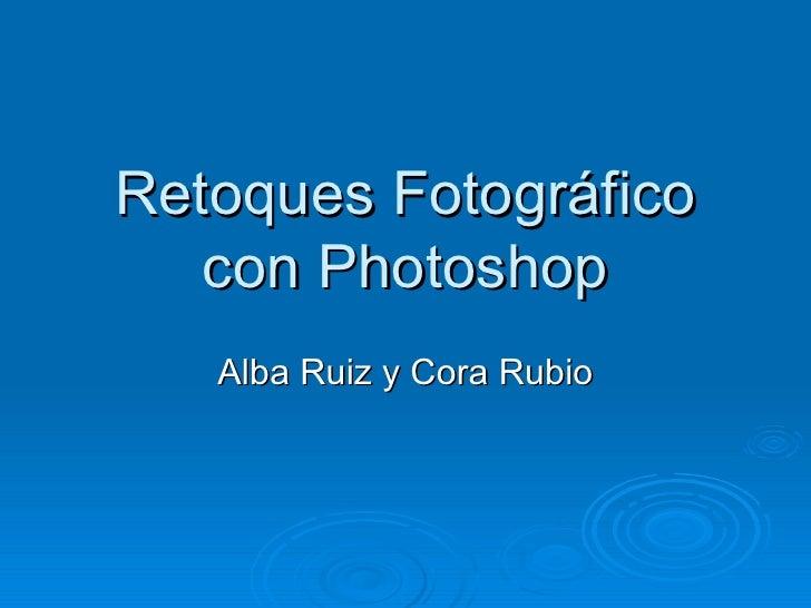 Retoques Fotográfico   con Photoshop   Alba Ruiz y Cora Rubio