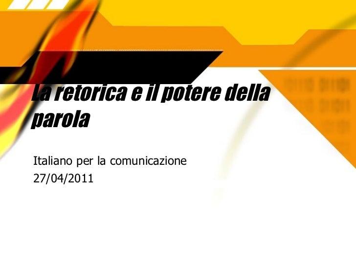 La retorica e il potere della parola Italiano per la comunicazione 27/04/2011