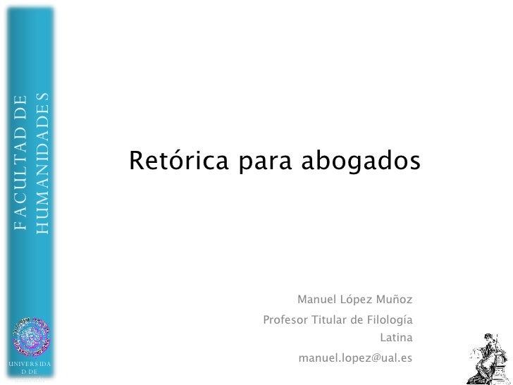 Retórica para abogados Manuel López Muñoz Profesor Titular de Filología Latina [email_address]