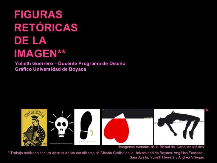 FIGURAS RETÓRICAS DE LA IMAGEN**  *Imágenes tomadas de la Bienal del Cartel de México **Trabajo realizado con los aportes ...