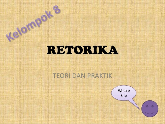 RETORIKATEORI DAN PRAKTIK                    We are                     8 :p