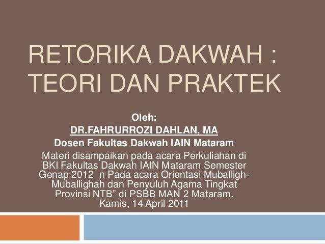 RETORIKA DAKWAH :TEORI DAN PRAKTEKOleh:DR.FAHRURROZI DAHLAN, MADosen Fakultas Dakwah IAIN MataramMateri disampaikan pada a...