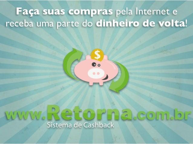 www. .com.br Faça suas compras pela Internet e receba uma parte do dinheiro de volta!