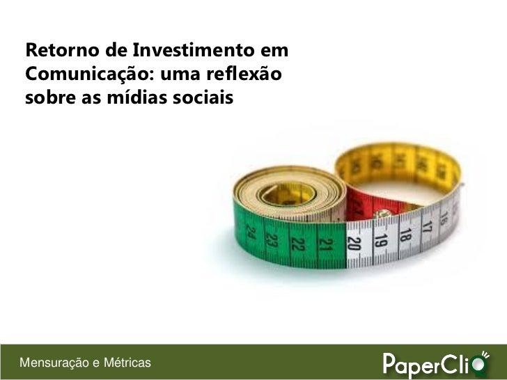 Retorno de Investimento em Comunicação: uma reflexão sobre as mídias sociais     Mensuração e Métricas