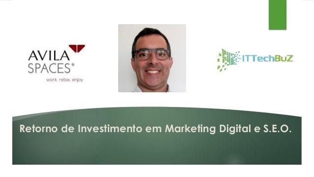 Retorno de Investimento em Marketing Digital e S.E.O.