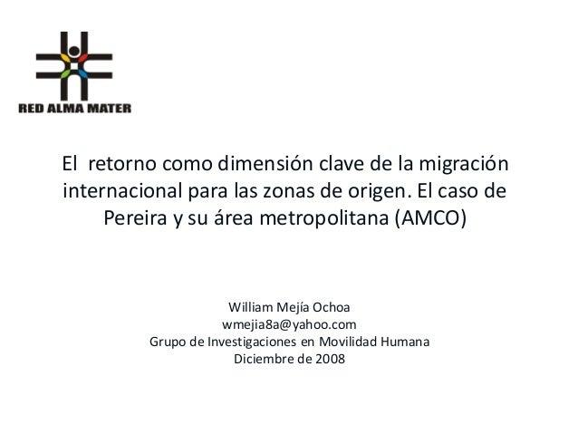 El retorno como dimensión clave de la migracióninternacional para las zonas de origen. El caso de     Pereira y su área me...