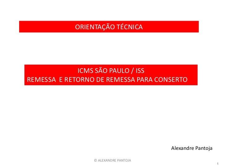 ORIENTAÇÃO TÉCNICA             ICMS SÃO PAULO / ISSREMESSA E RETORNO DE REMESSA PARA CONSERTO                             ...