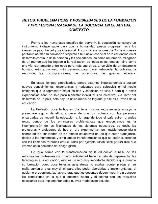 RETOS, PROBLEMATICAS Y POSIBILIDADES DE LA FORMACION Y PROFESIONALIZACION DE LA DOCENCIA EN EL ACTUAL CONTEXTO.  Frente a ...