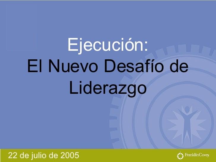 22 de julio de 2005 Ejecución: El Nuevo Desafío de Liderazgo