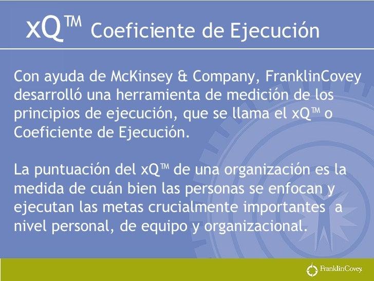 xQ™  Coeficiente de Ejecución Con ayuda de McKinsey & Company, FranklinCovey desarrolló una herramienta de medición de los...