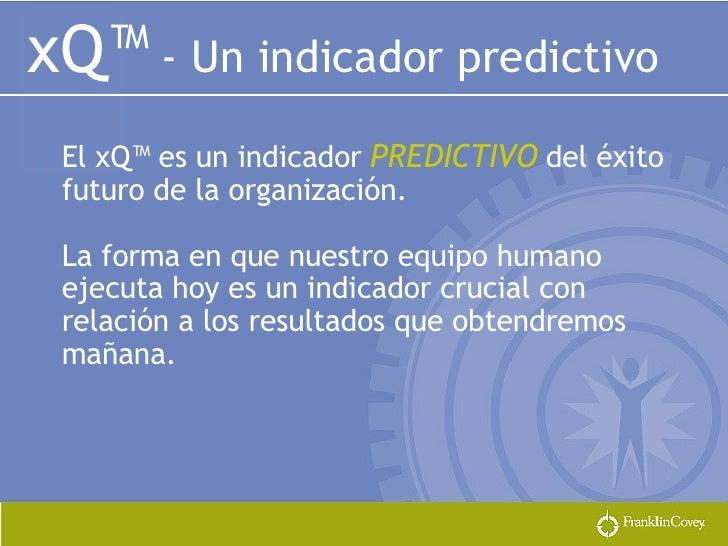 <ul><li>El xQ™ es un indicador   PREDICTIVO   del éxito futuro de la organización. </li></ul><ul><li>La forma en que nuest...
