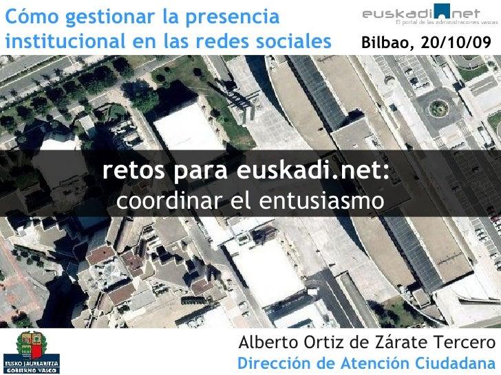 retos para euskadi.net:   coordinar el entusiasmo Alberto Ortiz de Zárate Tercero Dirección de Atención Ciudadana Cómo ges...