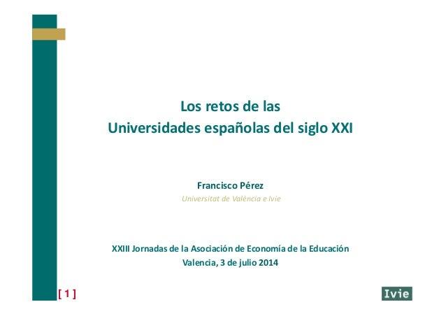 [ 1 ] FranciscoPérez Universitat deValència eIvie XXIIIJornadasdelaAsociacióndeEconomíadelaEducación Valencia...