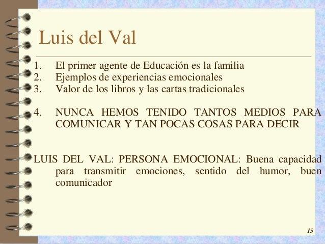 Luis del Val1.   El primer agente de Educación es la familia2.   Ejemplos de experiencias emocionales3.   Valor de los lib...