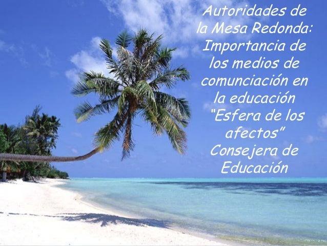 """Autoridades dela Mesa Redonda: Importancia de  los medios de comunciación en   la educación  """"Esfera de los     afectos""""  ..."""