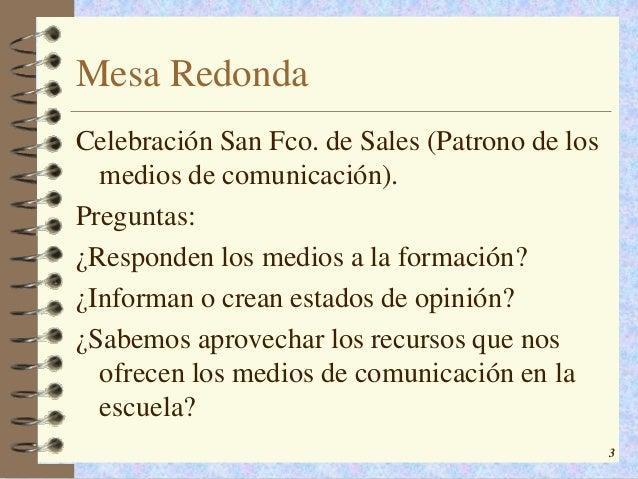 Mesa RedondaCelebración San Fco. de Sales (Patrono de los  medios de comunicación).Preguntas:¿Responden los medios a la fo...