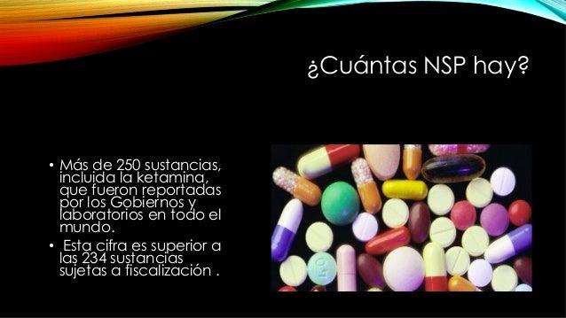 ¿Cuántas NSP hay? • Más de 250 sustancias, incluida la ketamina, que fueron reportadas por los Gobiernos y laboratorios e...