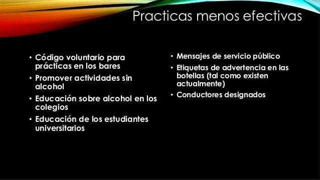 Practicas menos efectivas • Código voluntario para prácticas en los bares • Promover actividades sin alcohol • Educació...