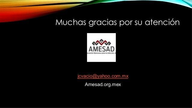 Muchas gracias por su atención jcvacio@yahoo.com.mx Amesad.org.mex