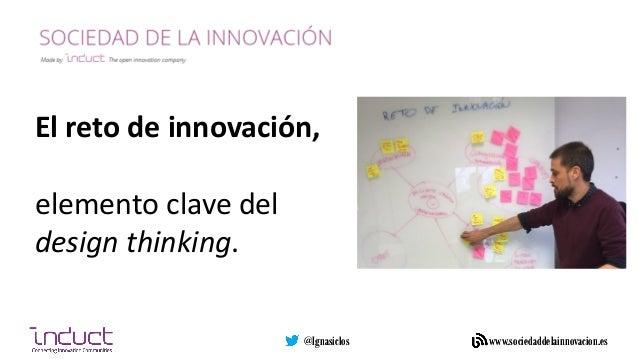 @Ignasiclos www.sociedaddelainnovacion.es@Ignasiclos www.sociedaddelainnovacion.es El reto de innovación, elemento clave d...