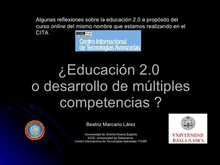 ¿Educación 2.0  o desarrollo de múltiples competencias ? Beatriz Marcano Lárez Universidad de Oriente-Nueva Esparta IUCE- ...