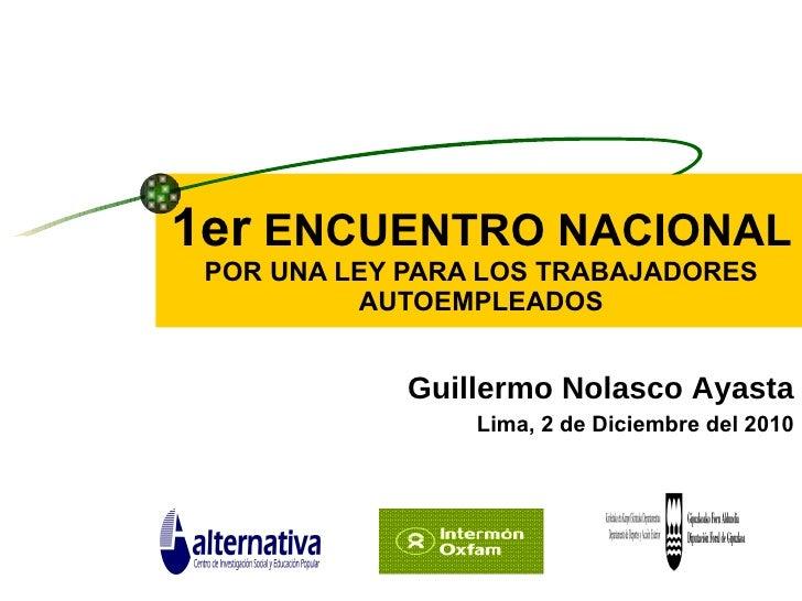 1er   ENCUENTRO NACIONAL  POR UNA LEY PARA LOS TRABAJADORES AUTOEMPLEADOS Guillermo Nolasco Ayasta Lima, 2 de Diciembre de...