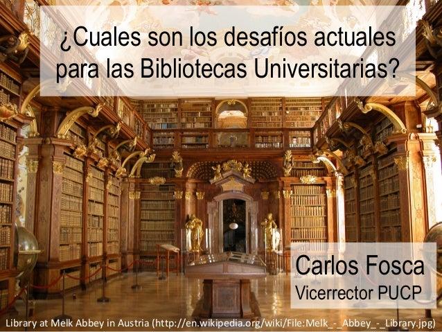 ¿Cuales son los desafíos actuales para las Bibliotecas Universitarias? Library at Melk Abbey in Austria (http://en.wikiped...
