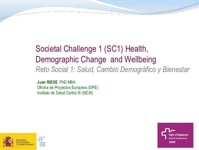 Societal Challenge 1 (SC1) Health, Demographic Change and Wellbeing Reto Social 1: Salud, Cambio Demográfico y Bienestar J...