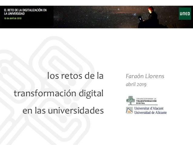 los retos de la transformación digital en las universidades Faraón Llorens abril 2019