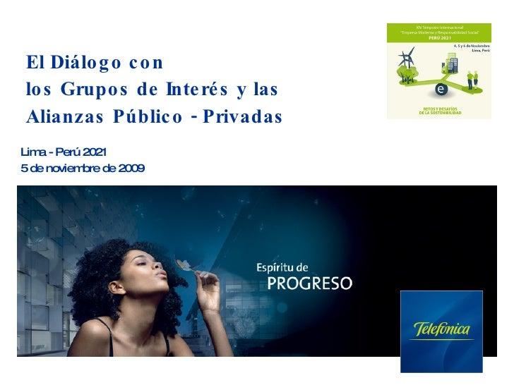 El Diálogo con  los Grupos de Interés y las Alianzas Público - Privadas Lima - Perú 2021 5 de noviembre de 2009