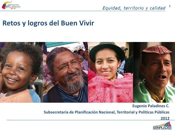 1Retos y logros del Buen Vivir                                                               Eugenio Paladines C.         ...