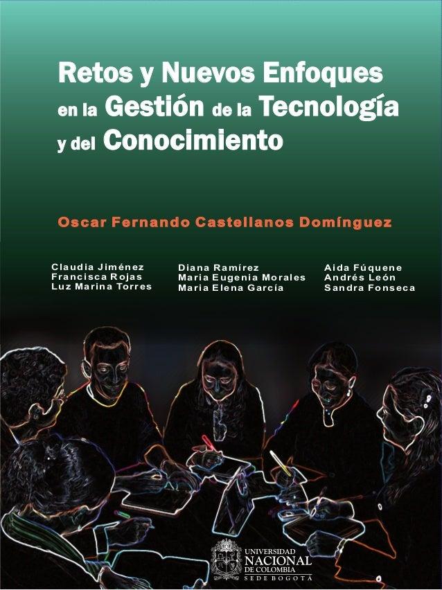 Oscar Fernando Castellanos Domínguez Retos y Nuevos Enfoques Gestión Tecnología Conocimiento en la de la y del Retos y Nue...
