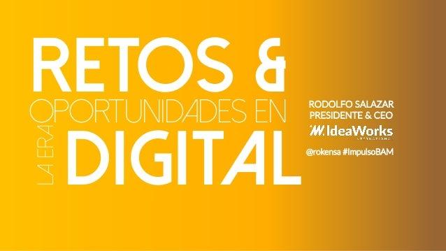 OPORTUNIDADES EN RETOS & RODOLFO SALAZAR PRESIDENTE & CEO DIGITAL@rokensa #ImpulsoBAM Laera