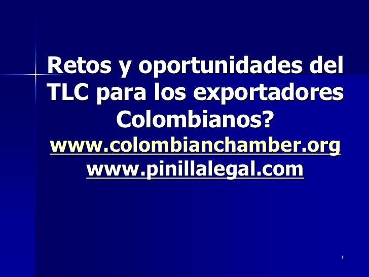 Retos y oportunidades delTLC para los exportadores      Colombianos?www.colombianchamber.org  www.pinillalegal.com        ...