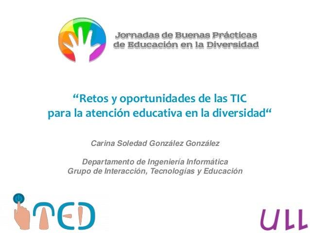 """""""Retos y oportunidades de las TIC para la atención educativa en la diversidad"""" Carina Soledad González González Departamen..."""