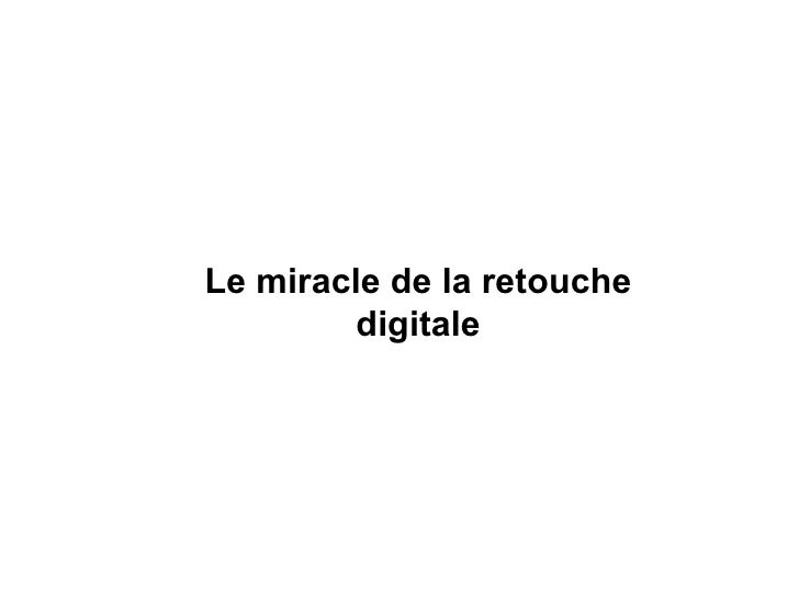 Le miracle de la retouche digitale