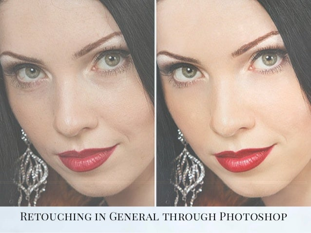 Retouching in General through Photoshop