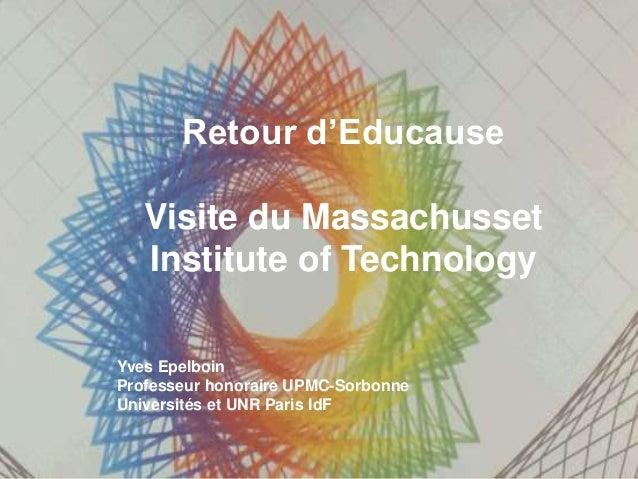 Retour d'Educause  Visite du Massachusset  Institute of Technology  Yves Epelboin  Professeur honoraire UPMC-Sorbonne  Uni...