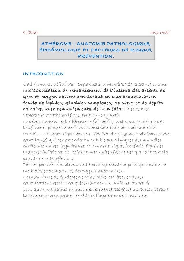« retour imprimer  ATHÉROME : ANATOMIE PATHOLOGIQUE,  ÉPIDÉMIOLOGIE ET FACTEURS DE RISQUE,  PRÉVENTION.  INTRODUCTION  L'a...
