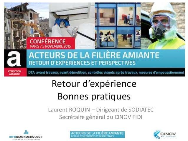Retour d'expérience Bonnes pratiques Laurent ROQUIN – Dirigeant de SODIATEC Secrétaire général du CINOV FIDI