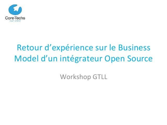 Retour  d'expérience  sur  le  Business   Model  d'un  intégrateur  Open  Source   Workshop  GTLL