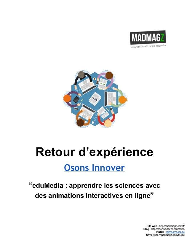 "Retourd'expérience Osons Innover ""eduMedia:apprendrelessciencesavec desanimationsinteractivesenligne"" ..."